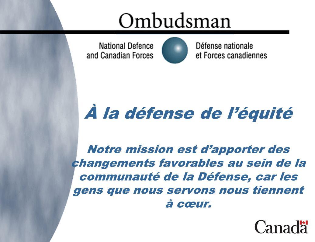À la défense de léquité Notre mission est dapporter des changements favorables au sein de la communauté de la Défense, car les gens que nous servons nous tiennent à cœur.