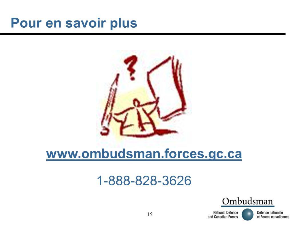 15 Pour en savoir plus www.ombudsman.forces.gc.ca 1-888-828-3626