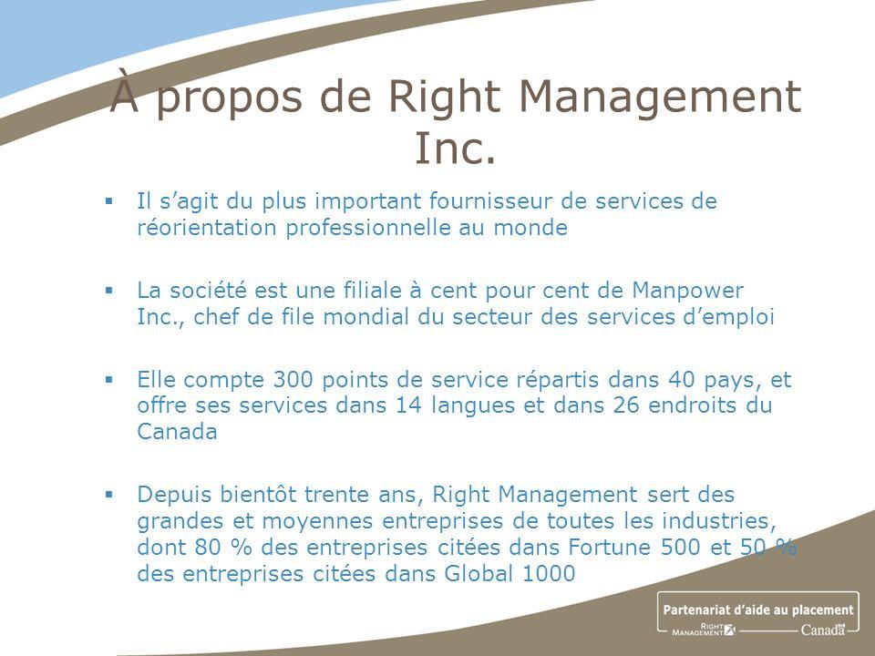 À propos de Right Management Inc. Il sagit du plus important fournisseur de services de réorientation professionnelle au monde La société est une fili