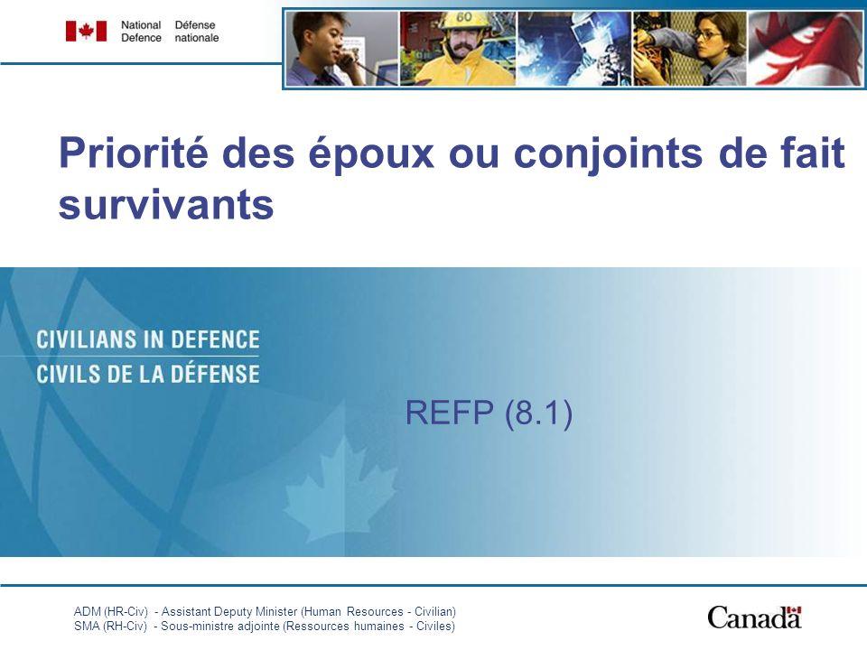 ADM (HR-Civ) - Assistant Deputy Minister (Human Resources - Civilian) SMA (RH-Civ) - Sous-ministre adjointe (Ressources humaines - Civiles) 1 Priorité des époux ou conjoints de fait survivants REFP (8.1)