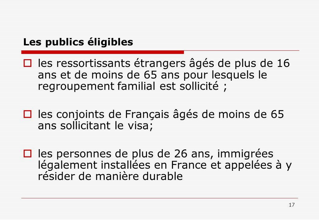 17 Les publics éligibles les ressortissants étrangers âgés de plus de 16 ans et de moins de 65 ans pour lesquels le regroupement familial est sollicit