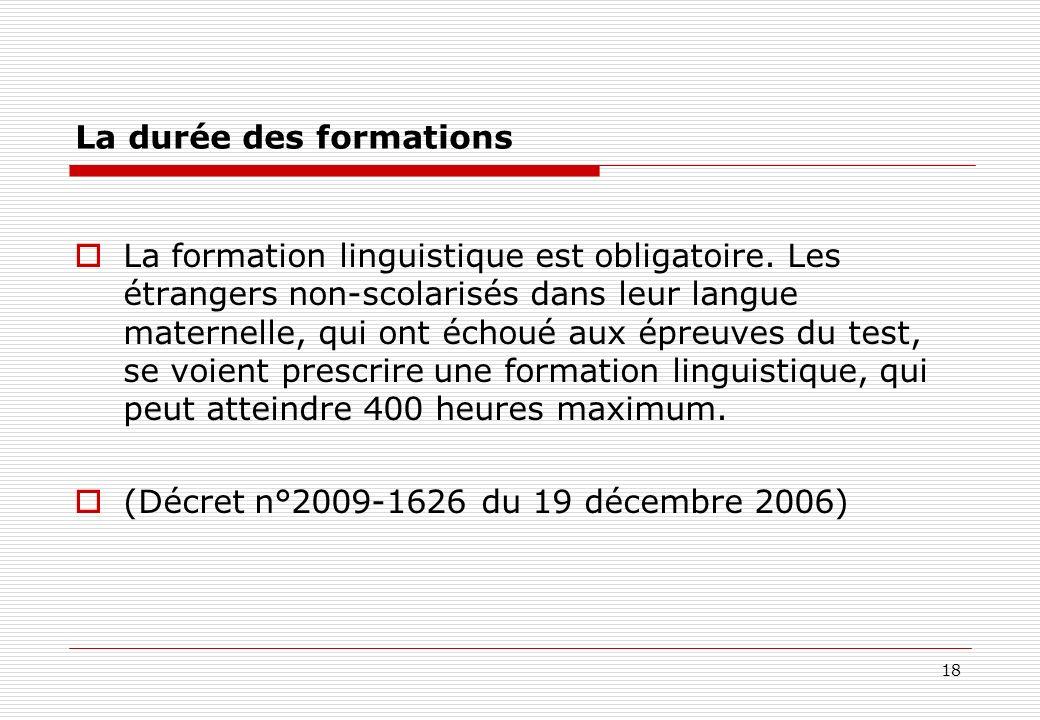 18 La durée des formations La formation linguistique est obligatoire. Les étrangers non-scolarisés dans leur langue maternelle, qui ont échoué aux épr