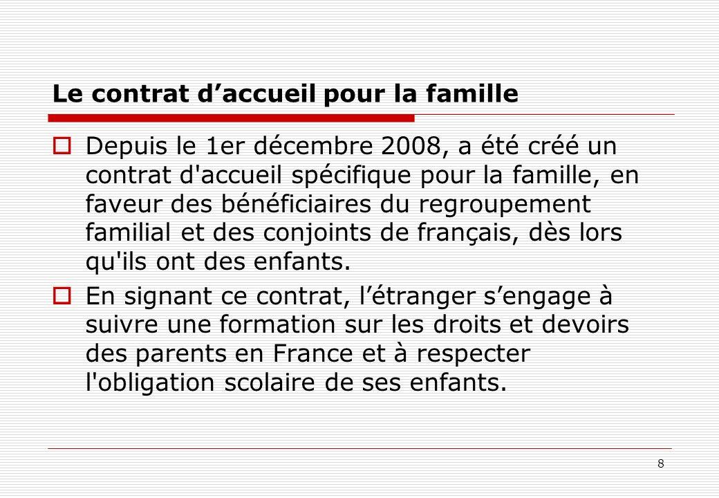 8 Le contrat daccueil pour la famille Depuis le 1er décembre 2008, a été créé un contrat d'accueil spécifique pour la famille, en faveur des bénéficia