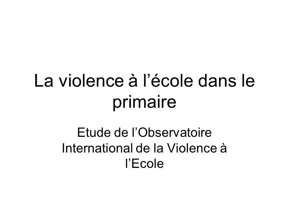 La violence à lécole dans le primaire Etude de lObservatoire International de la Violence à lEcole