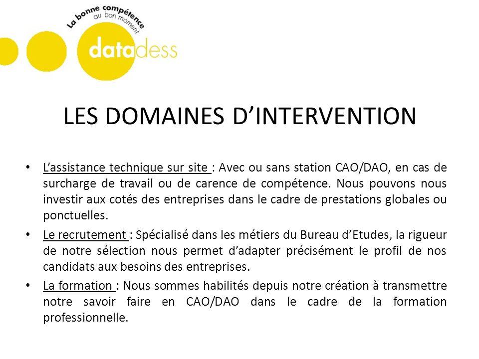 LES DOMAINES DINTERVENTION Lassistance technique sur site : Avec ou sans station CAO/DAO, en cas de surcharge de travail ou de carence de compétence.