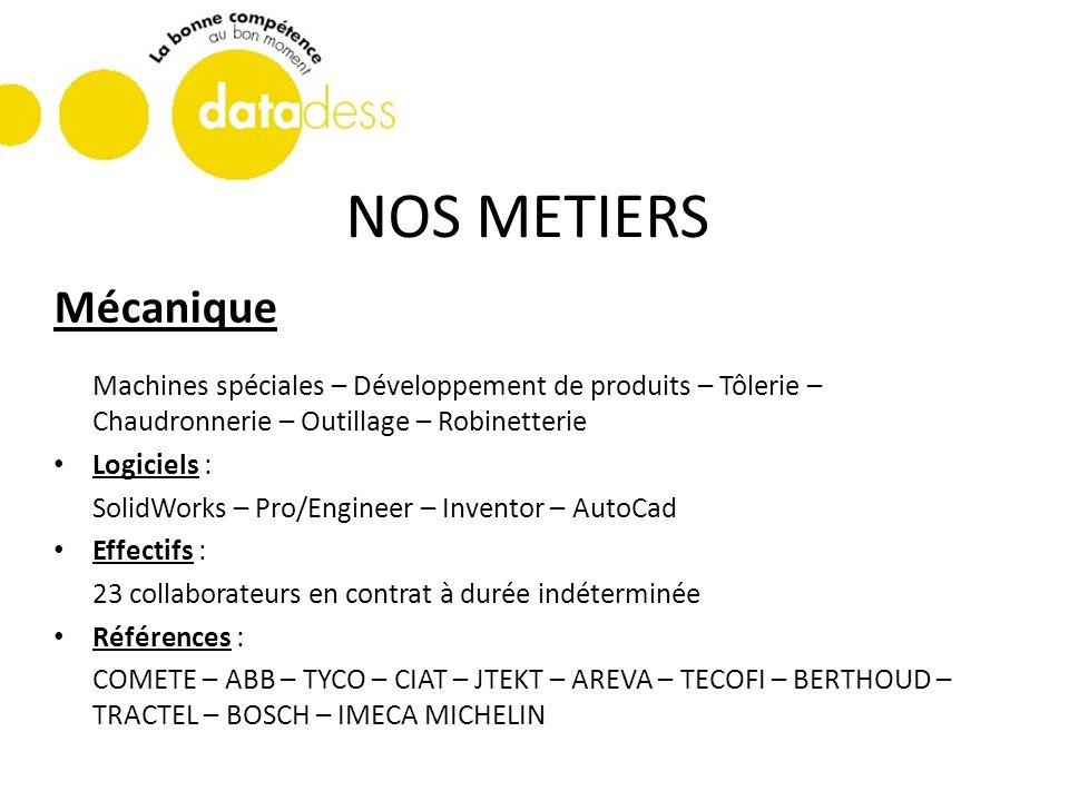 NOS METIERS Mécanique Machines spéciales – Développement de produits – Tôlerie – Chaudronnerie – Outillage – Robinetterie Logiciels : SolidWorks – Pro