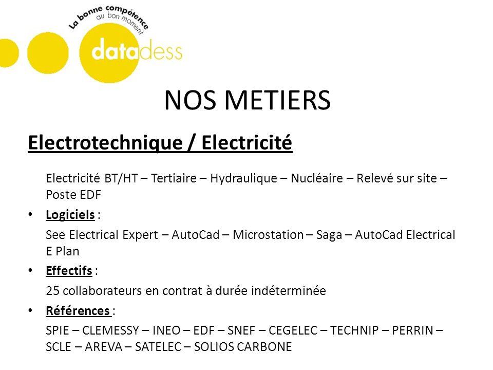 NOS METIERS Electrotechnique / Electricité Electricité BT/HT – Tertiaire – Hydraulique – Nucléaire – Relevé sur site – Poste EDF Logiciels : See Elect