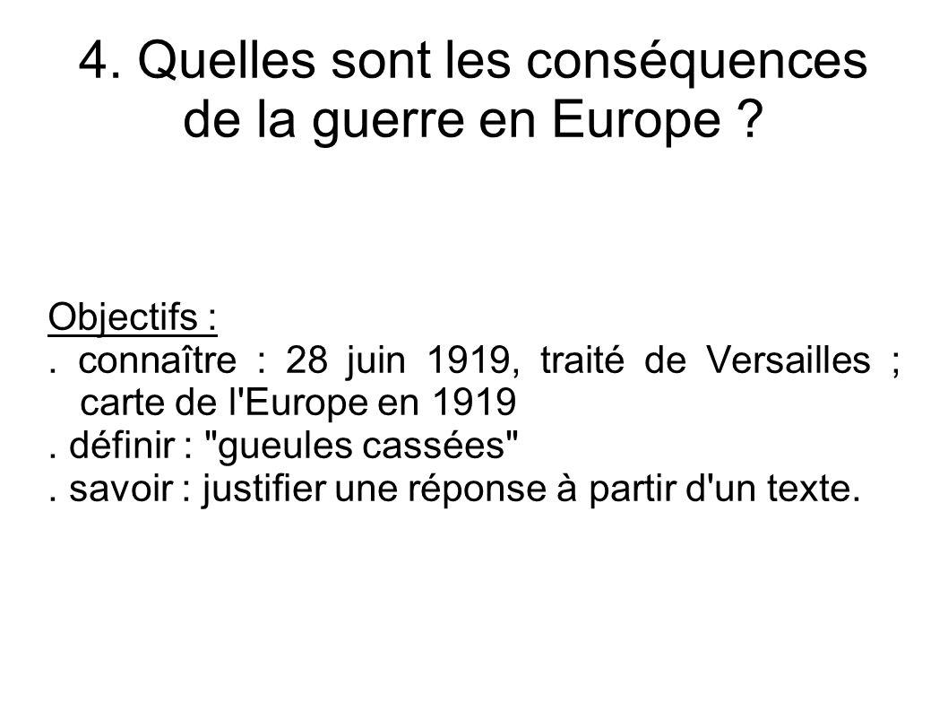 4. Quelles sont les conséquences de la guerre en Europe ? Objectifs :. connaître : 28 juin 1919, traité de Versailles ; carte de l'Europe en 1919. déf