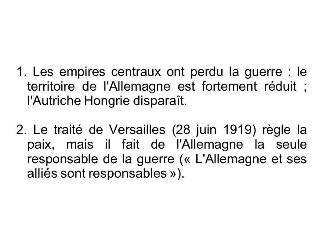2. Le traité de Versailles (28 juin 1919) règle la paix, mais il fait de l'Allemagne la seule responsable de la guerre (« L'Allemagne et ses alliés so