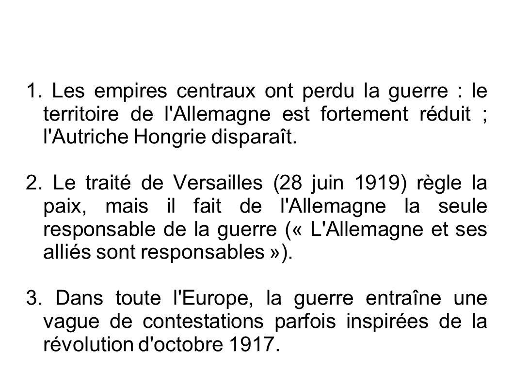 1. Les empires centraux ont perdu la guerre : le territoire de l'Allemagne est fortement réduit ; l'Autriche Hongrie disparaît. 2. Le traité de Versai