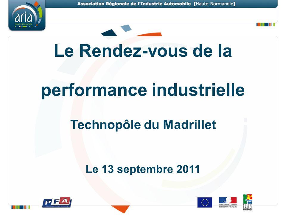 Le Rendez-vous de la performance industrielle Technopôle du Madrillet Le 13 septembre 2011