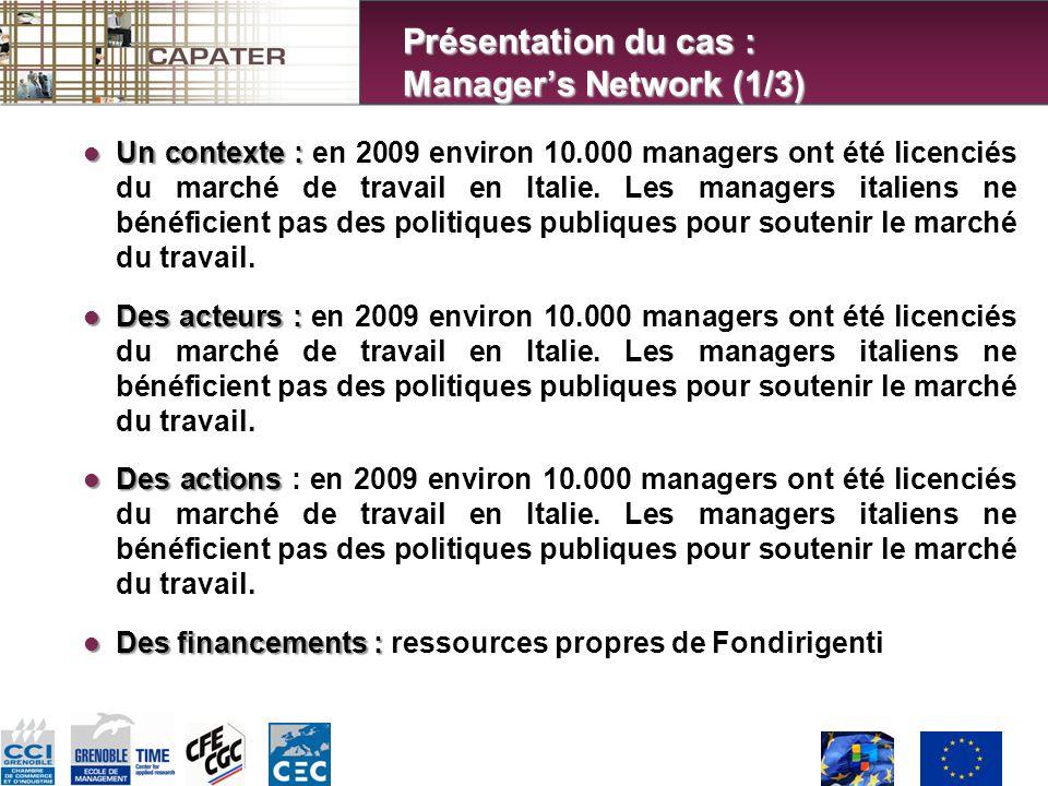 Un contexte : Un contexte : en 2009 environ 10.000 managers ont été licenciés du marché de travail en Italie.