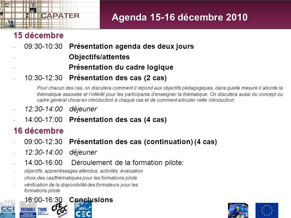 15 décembre - 09:30-10:30 Présentation agenda des deux jours - Objectifs/attentes - Présentation du cadre logique - 10:30-12:30 Présentation des cas (2 cas) Pour chacun des cas, on discutera comment il répond aux objectifs pédagogiques, dans quelle mesure il aborde la thématique associée et lintérêt pour les participants denseigner la thématique.