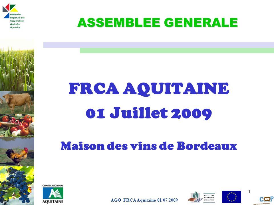 Page de garde AGO FRCA Aquitaine 01 07 2009 1 ASSEMBLEE GENERALE FRCA AQUITAINE 01 Juillet 2009 Maison des vins de Bordeaux