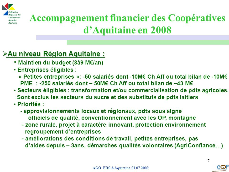 Page de garde AGO FRCA Aquitaine 01 07 2009 7 Au niveau Région Aquitaine : Au niveau Région Aquitaine : Maintien du budget (8à9 M/an) Entreprises élig