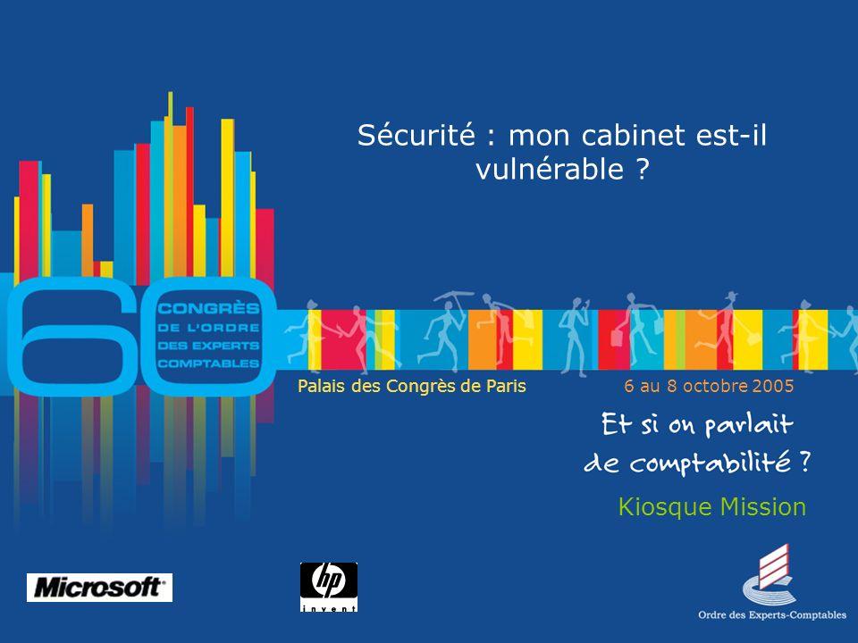 Palais des Congrès de Paris6 au 8 octobre 2005 Kiosque Mission Sécurité : mon cabinet est-il vulnérable
