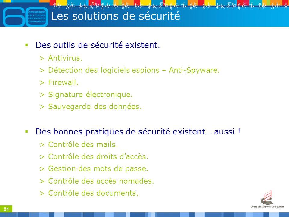 21 Les solutions de sécurité Des outils de sécurité existent.