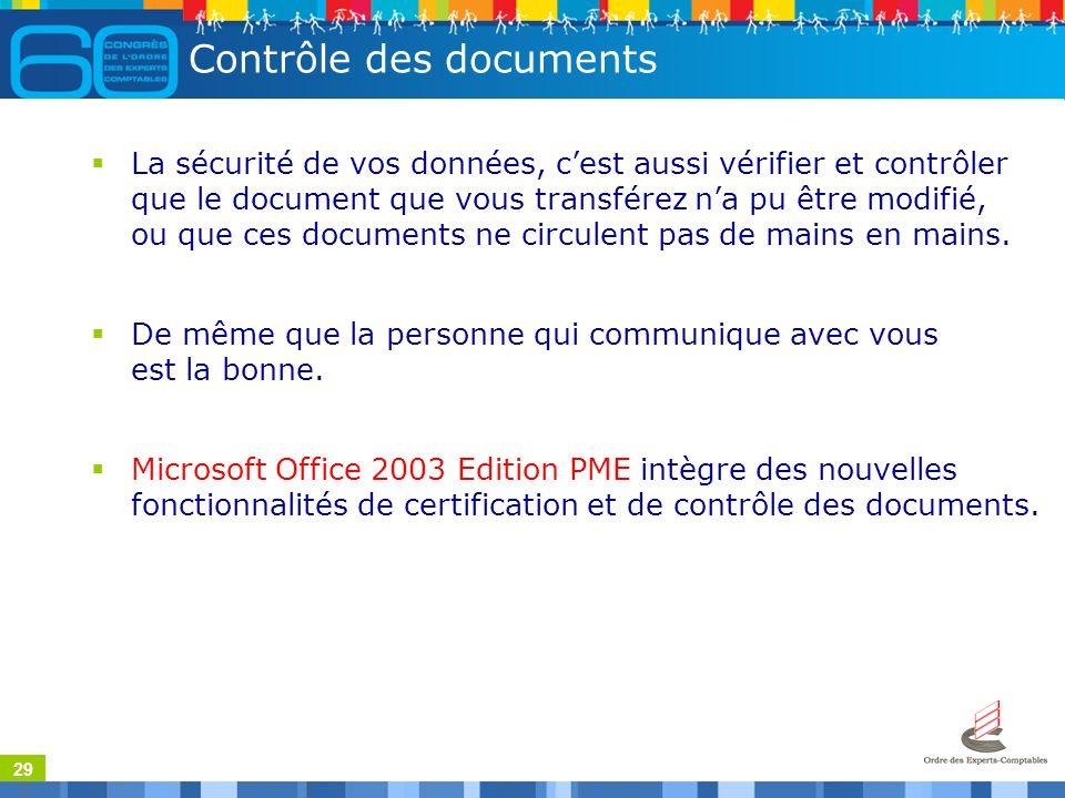 29 Contrôle des documents La sécurité de vos données, cest aussi vérifier et contrôler que le document que vous transférez na pu être modifié, ou que ces documents ne circulent pas de mains en mains.