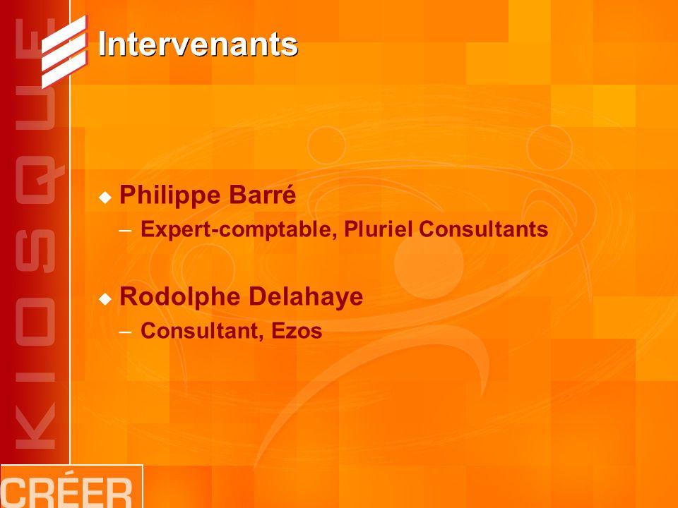 Intervenants Philippe Barré –Expert-comptable, Pluriel Consultants Rodolphe Delahaye –Consultant, Ezos