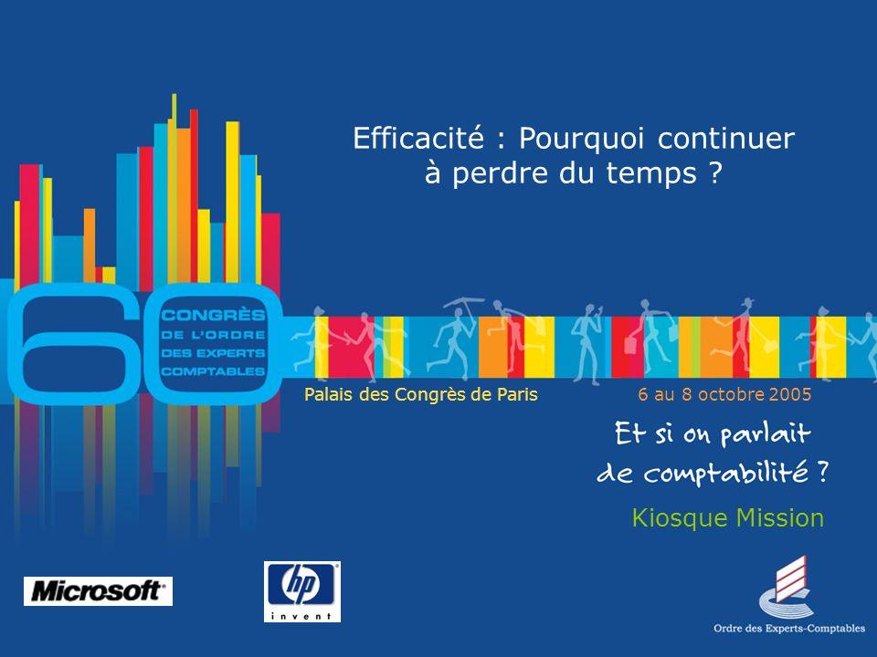Palais des Congrès de Paris6 au 8 octobre 2005 Kiosque Mission Efficacité : Pourquoi continuer à perdre du temps ?