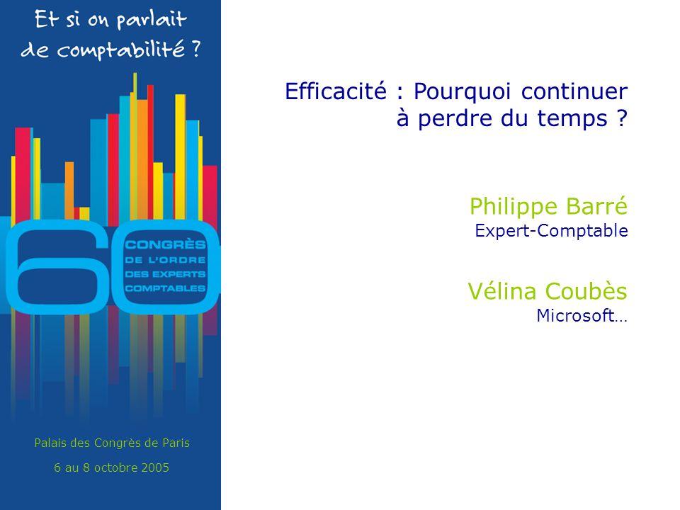 Palais des Congrès de Paris 6 au 8 octobre 2005 Efficacité : Pourquoi continuer à perdre du temps ? Philippe Barré Expert-Comptable Vélina Coubès Micr