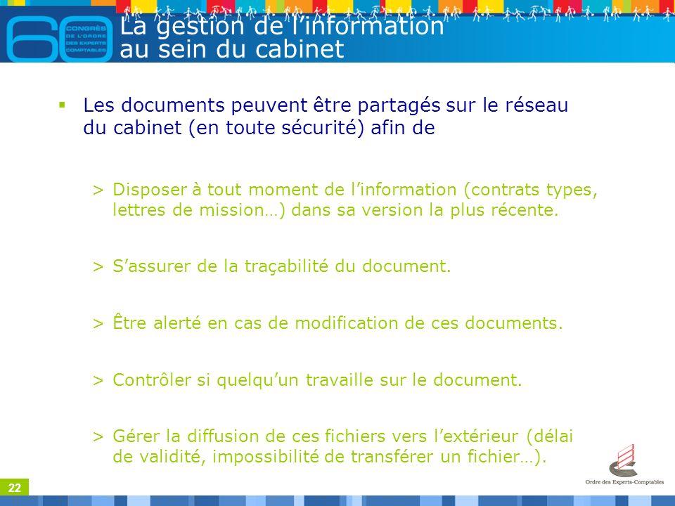 22 La gestion de linformation au sein du cabinet Les documents peuvent être partagés sur le réseau du cabinet (en toute sécurité) afin de >Disposer à