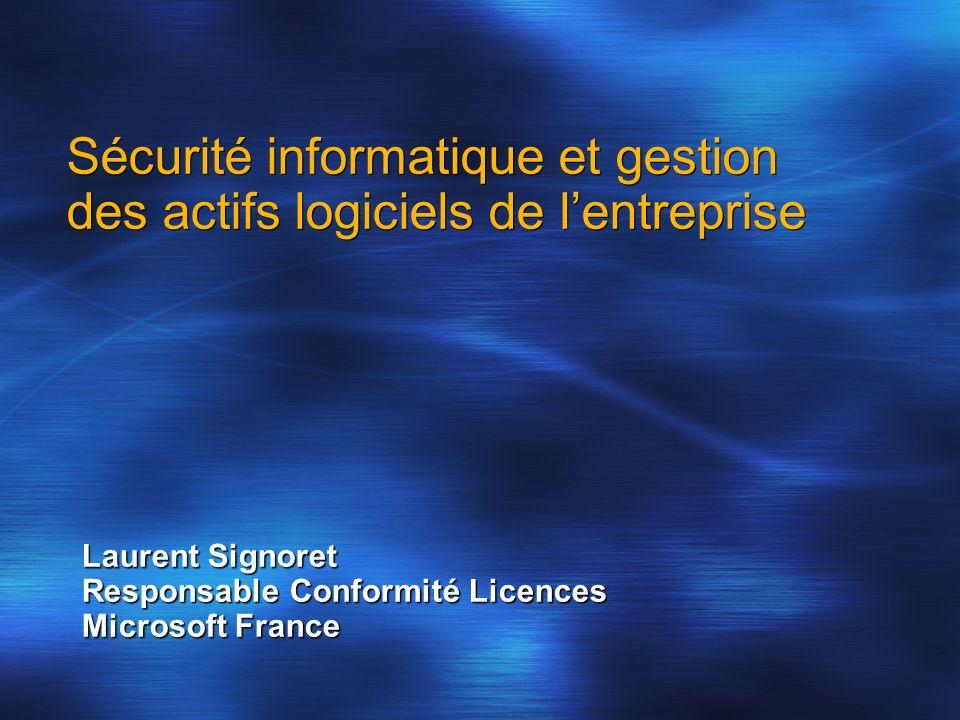 Sécurité informatique et gestion des actifs logiciels de lentreprise Laurent Signoret Responsable Conformité Licences Microsoft France