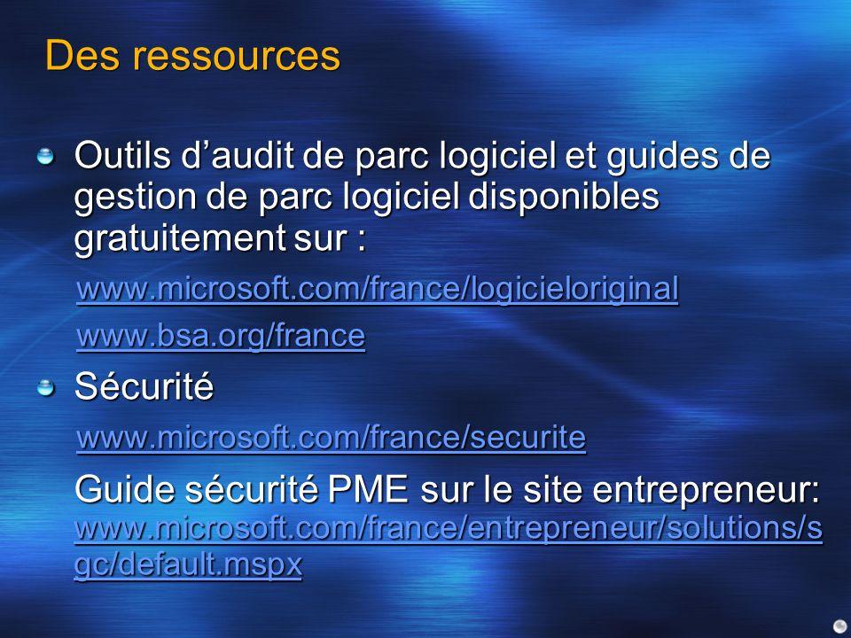 Des ressources Outils daudit de parc logiciel et guides de gestion de parc logiciel disponibles gratuitement sur : www.microsoft.com/france/logicielor