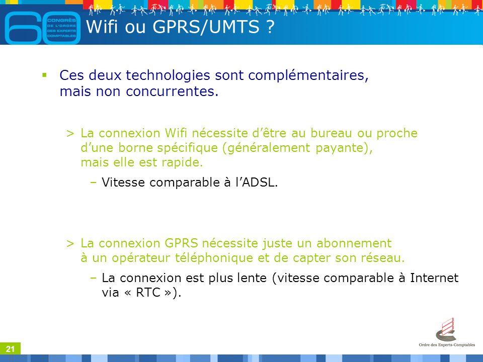 21 Wifi ou GPRS/UMTS . Ces deux technologies sont complémentaires, mais non concurrentes.