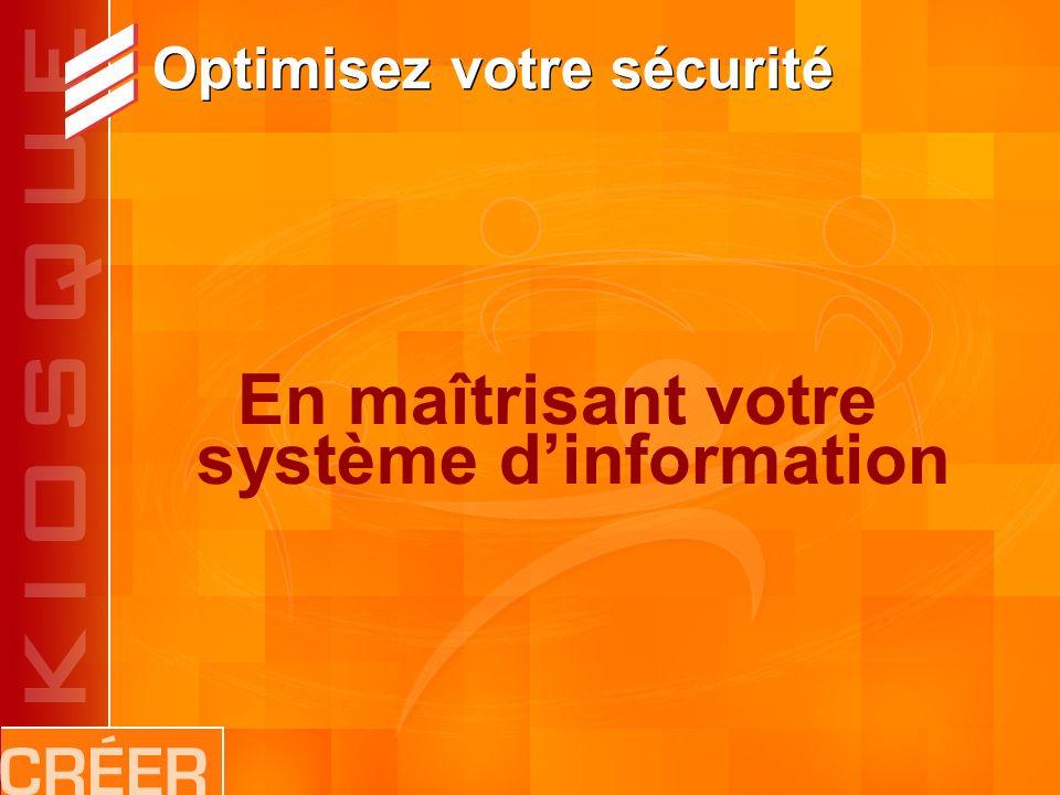 Optimisez votre sécurité En maîtrisant votre système dinformation