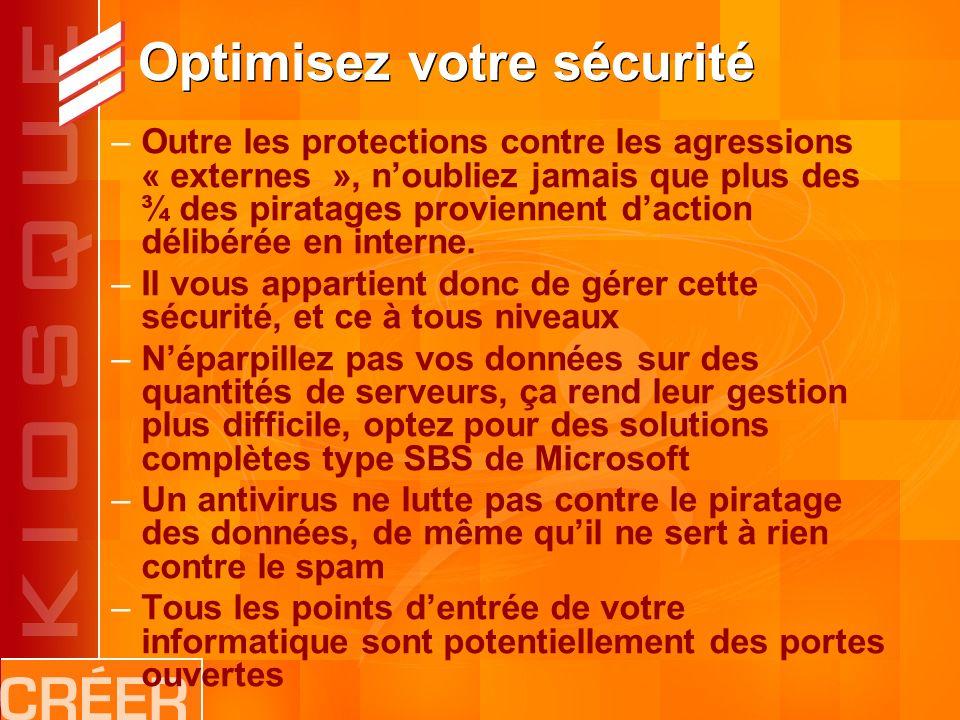 Optimisez votre sécurité –Outre les protections contre les agressions « externes », noubliez jamais que plus des ¾ des piratages proviennent daction délibérée en interne.