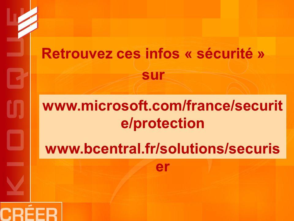 Retrouvez ces infos « sécurité » sur www.microsoft.com/france/securit e/protection www.bcentral.fr/solutions/securis er