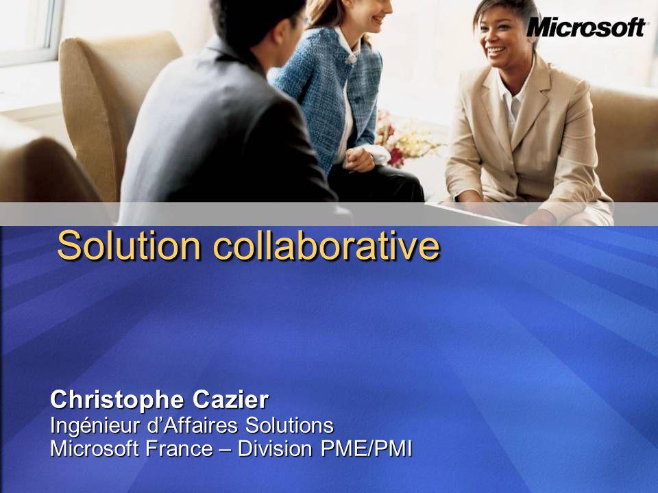 Christophe Cazier Ingénieur dAffaires Solutions Microsoft France – Division PME/PMI Solution collaborative