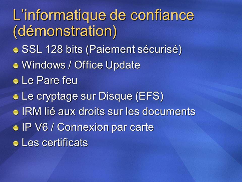 Linformatique de confiance (démonstration) SSL 128 bits (Paiement sécurisé) Windows / Office Update Le Pare feu Le cryptage sur Disque (EFS) IRM lié a