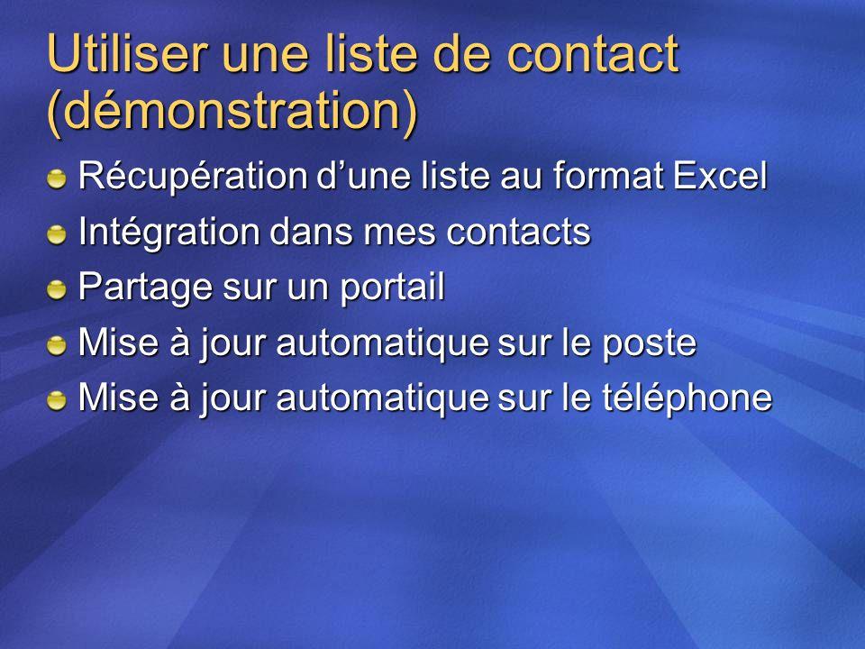 Utiliser une liste de contact (démonstration) Récupération dune liste au format Excel Intégration dans mes contacts Partage sur un portail Mise à jour