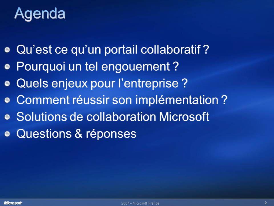 2007 – Microsoft France 2 Quest ce quun portail collaboratif ? Pourquoi un tel engouement ? Quels enjeux pour lentreprise ? Comment réussir son implém