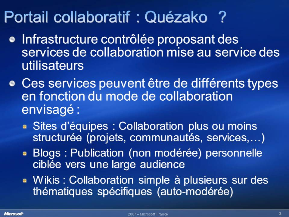2007 – Microsoft France 3 Infrastructure contrôlée proposant des services de collaboration mise au service des utilisateurs Ces services peuvent être