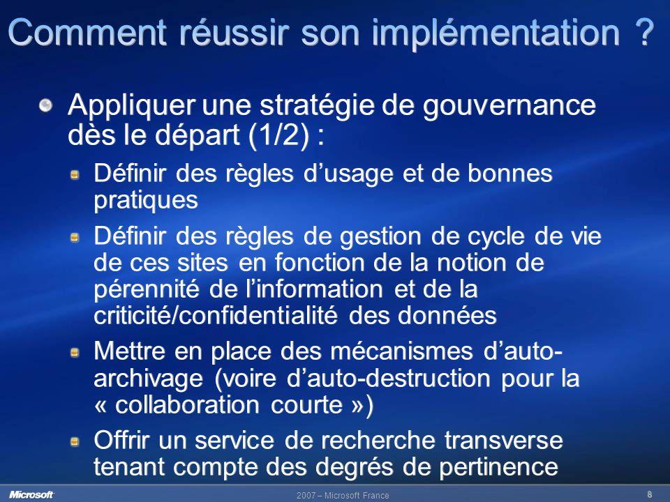 2007 – Microsoft France 8 Appliquer une stratégie de gouvernance dès le départ (1/2) : Définir des règles dusage et de bonnes pratiques Définir des rè