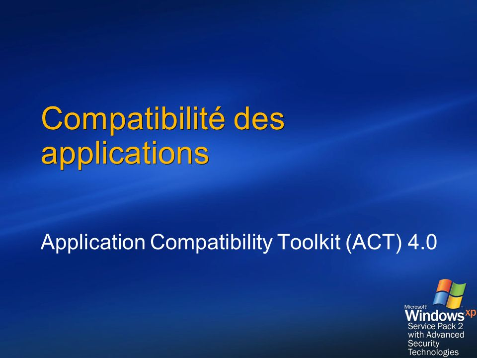 Compatibilité des applications Application Compatibility Toolkit (ACT) 4.0