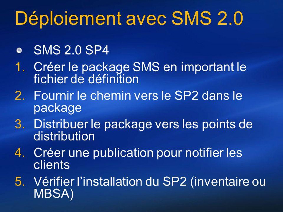 Déploiement avec SMS 2.0 SMS 2.0 SP4 Créer le package SMS en important le fichier de définition Fournir le chemin vers le SP2 dans le package Distribu