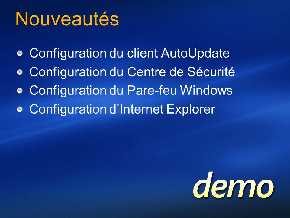 Nouveautés Configuration du client AutoUpdate Configuration du Centre de Sécurité Configuration du Pare-feu Windows Configuration dInternet Explorer