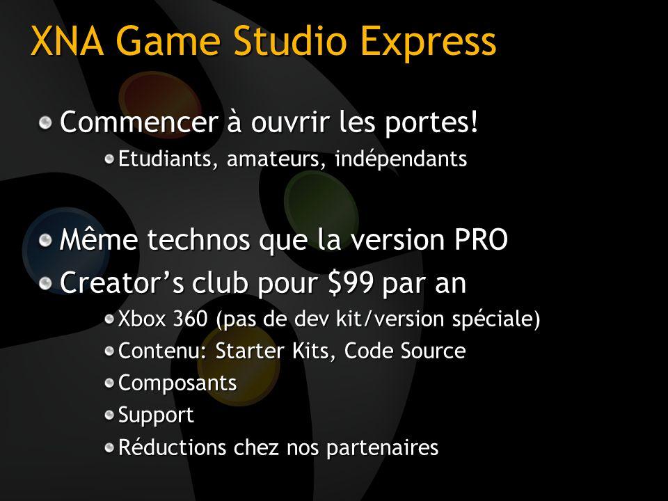 XNA Game Studio Express Commencer à ouvrir les portes! Etudiants, amateurs, indépendants Même technos que la version PRO Creators club pour $99 par an