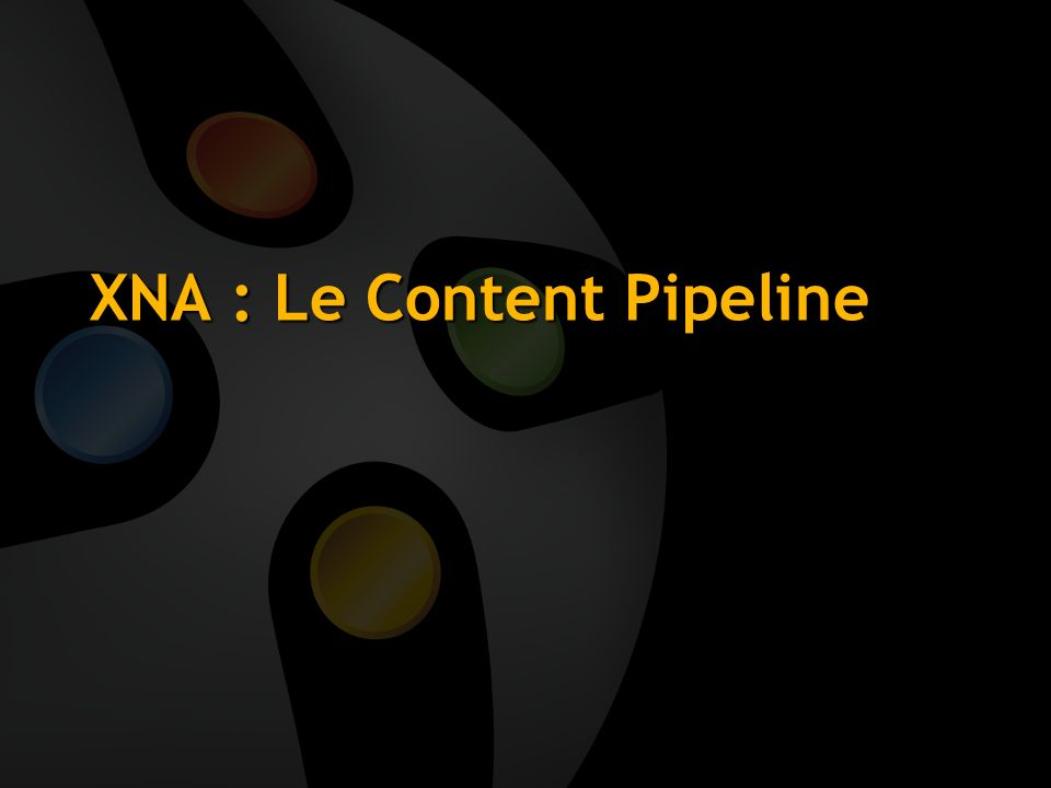 XNA : Le Content Pipeline Presentation/Presenter Title Slide