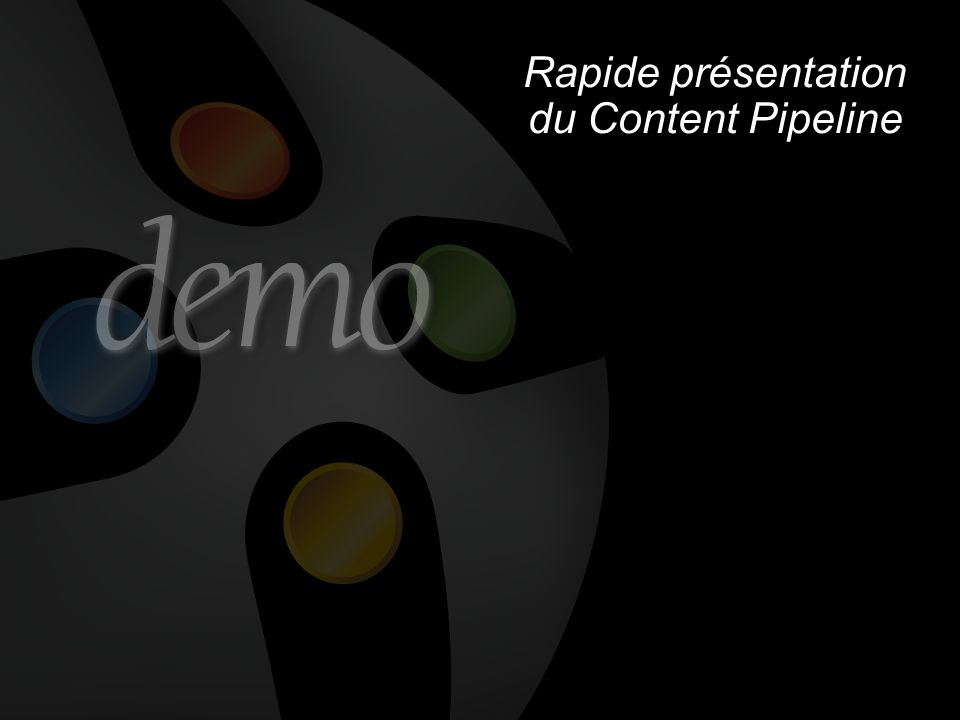 Rapide présentation du Content Pipeline