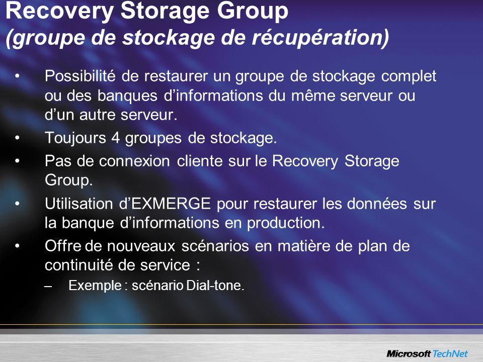 Recovery Storage Group (groupe de stockage de récupération) Possibilité de restaurer un groupe de stockage complet ou des banques dinformations du mêm