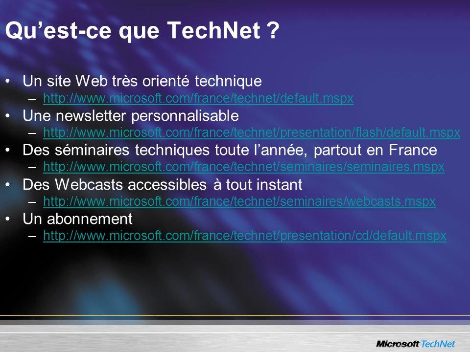 Quest-ce que TechNet ? Un site Web très orienté technique –http://www.microsoft.com/france/technet/default.mspxhttp://www.microsoft.com/france/technet