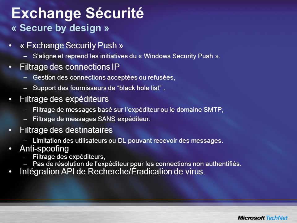 Exchange Sécurité « Secure by design » « Exchange Security Push » –Saligne et reprend les initiatives du « Windows Security Push ». Filtrage des conne