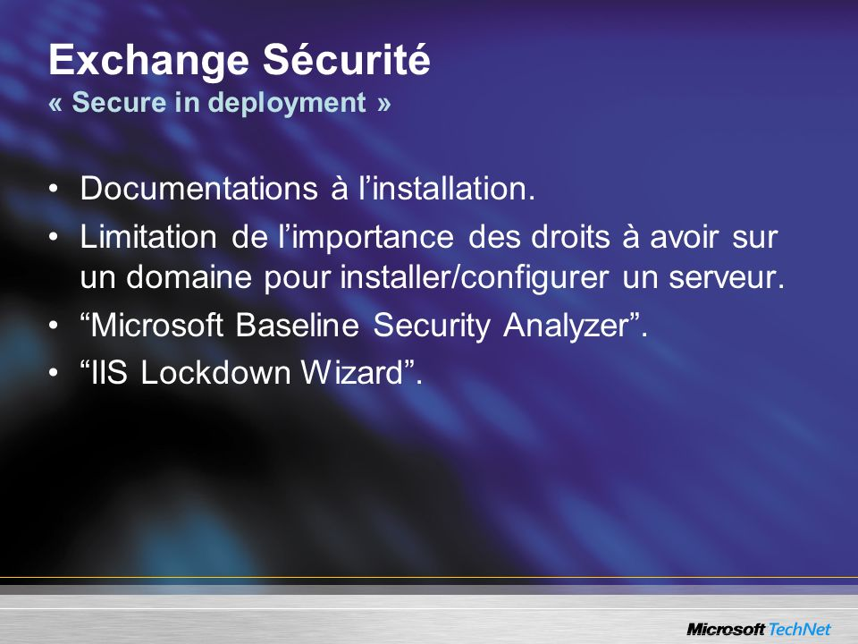 Exchange Sécurité « Secure in deployment » Documentations à linstallation. Limitation de limportance des droits à avoir sur un domaine pour installer/