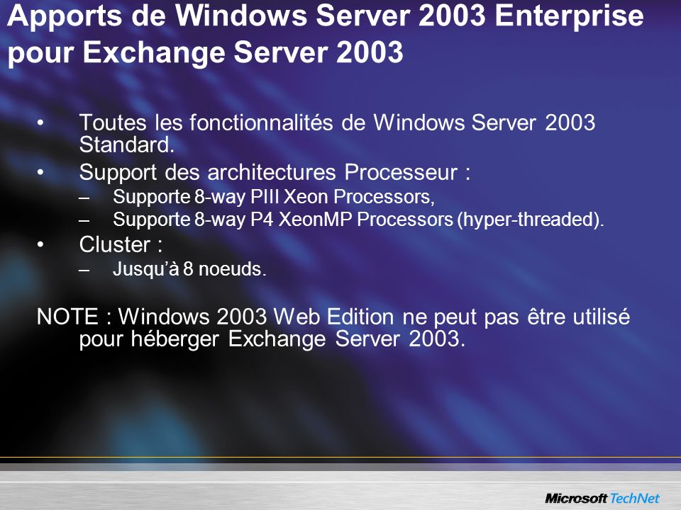Apports de Windows Server 2003 Enterprise pour Exchange Server 2003 Toutes les fonctionnalités de Windows Server 2003 Standard. Support des architectu