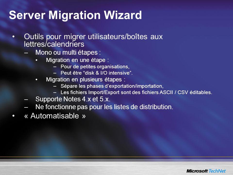Server Migration Wizard Outils pour migrer utilisateurs/boîtes aux lettres/calendriers –Mono ou multi étapes : Migration en une étape : –Pour de petit